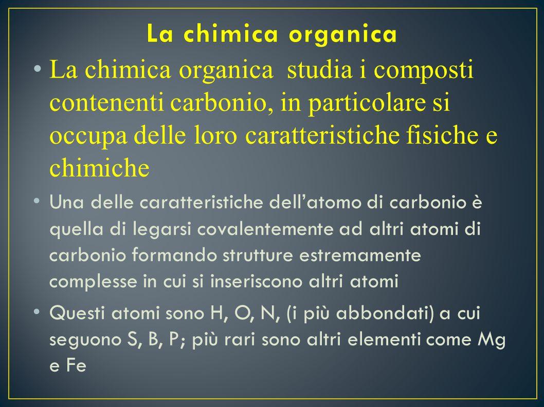 L a chimica organica studia i composti contenenti carbonio, in particolare si occupa delle loro caratteristiche fisiche e chimiche U na delle caratter