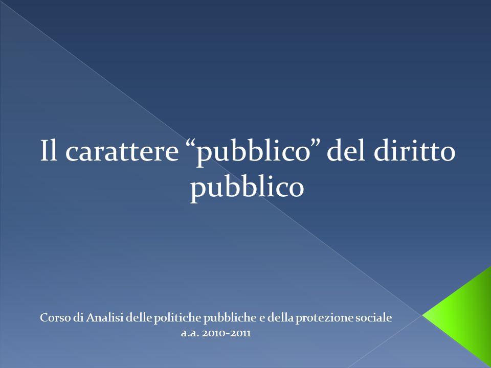 Il carattere pubblico del diritto pubblico Corso di Analisi delle politiche pubbliche e della protezione sociale a.a.