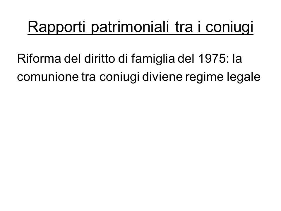 Rapporti patrimoniali tra i coniugi Riforma del diritto di famiglia del 1975: la comunione tra coniugi diviene regime legale