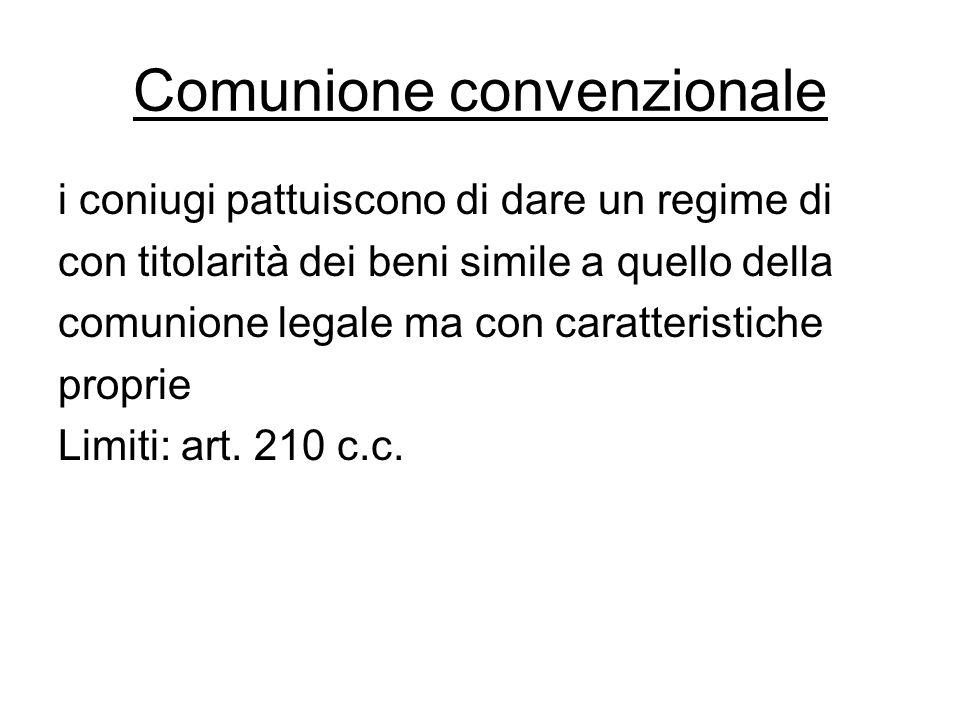Comunione convenzionale i coniugi pattuiscono di dare un regime di con titolarità dei beni simile a quello della comunione legale ma con caratteristic