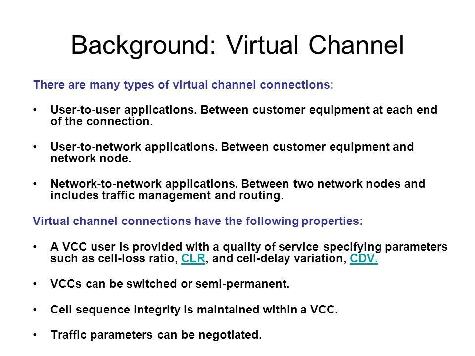 Background: Virtual Channel There are many types of virtual channel connections: User-to-user applications.