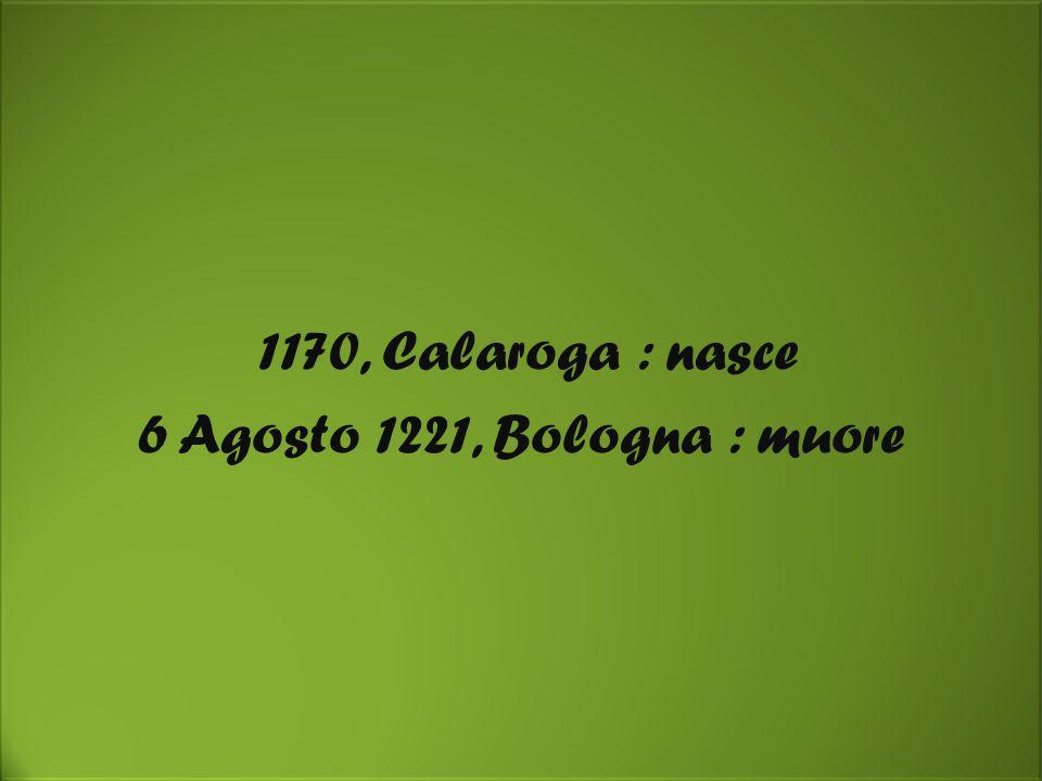 1170, Calaroga : nasce 6 Agosto 1221, Bologna : muore 1170, Calaroga : nasce 6 Agosto 1221, Bologna : muore
