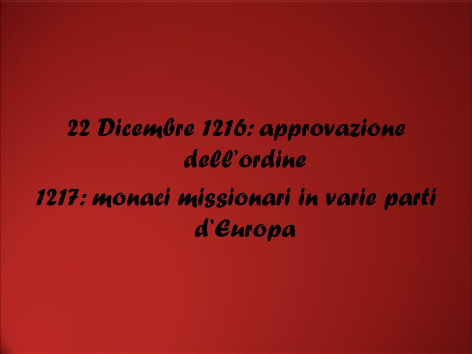 22 Dicembre 1216: approvazione dell'ordine 1217: monaci missionari in varie parti d'Europa 22 Dicembre 1216: approvazione dell'ordine 1217: monaci missionari in varie parti d'Europa