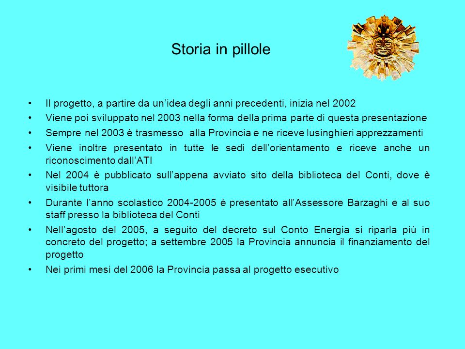 Storia in pillole Il progetto, a partire da un'idea degli anni precedenti, inizia nel 2002 Viene poi sviluppato nel 2003 nella forma della prima parte