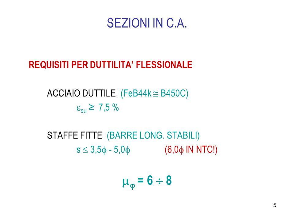 5 SEZIONI IN C.A. REQUISITI PER DUTTILITA' FLESSIONALE ACCIAIO DUTTILE (FeB44k  B450C)  su ≥ 7,5 % STAFFE FITTE (BARRE LONG. STABILI) s  3,5  - 5,
