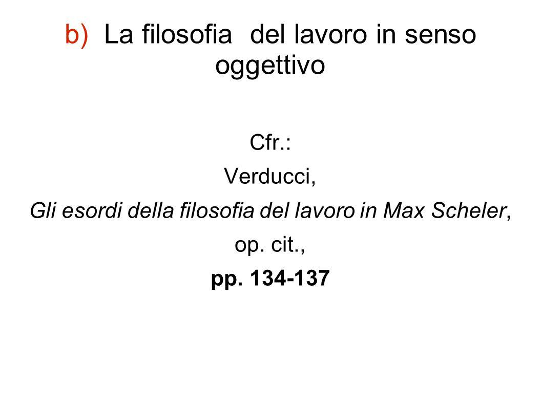 c) Senso soggettivo della filosofia del lavoro Cfr.: Verducci, Gli esordi della filosofia del lavoro in Max Scheler, op.