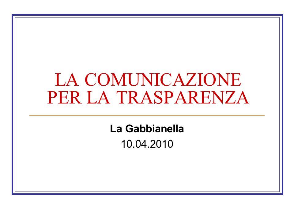 LA COMUNICAZIONE PER LA TRASPARENZA La Gabbianella 10.04.2010