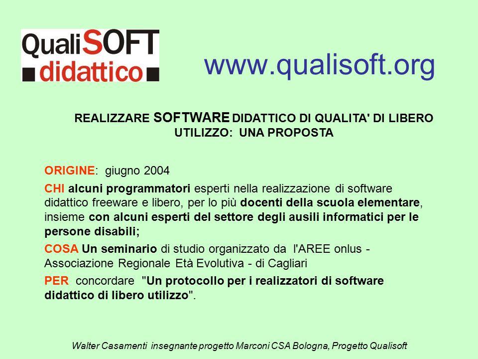 www.qualisoft.org Walter Casamenti insegnante progetto Marconi CSA Bologna, Progetto Qualisoft REALIZZARE SOFTWARE DIDATTICO DI QUALITA' DI LIBERO UTI