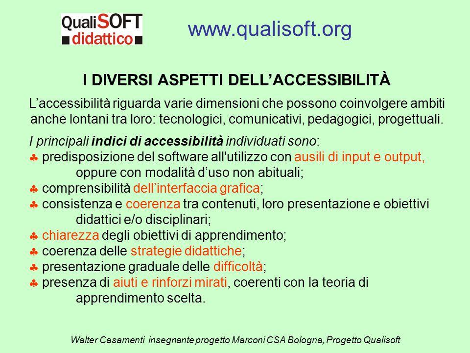 www.qualisoft.org Walter Casamenti insegnante progetto Marconi CSA Bologna, Progetto Qualisoft I DIVERSI ASPETTI DELL'ACCESSIBILITÀ L'accessibilità ri