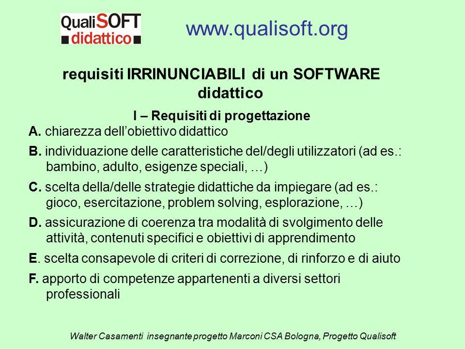 www.qualisoft.org Walter Casamenti insegnante progetto Marconi CSA Bologna, Progetto Qualisoft requisiti IRRINUNCIABILI di un SOFTWARE didattico I – R