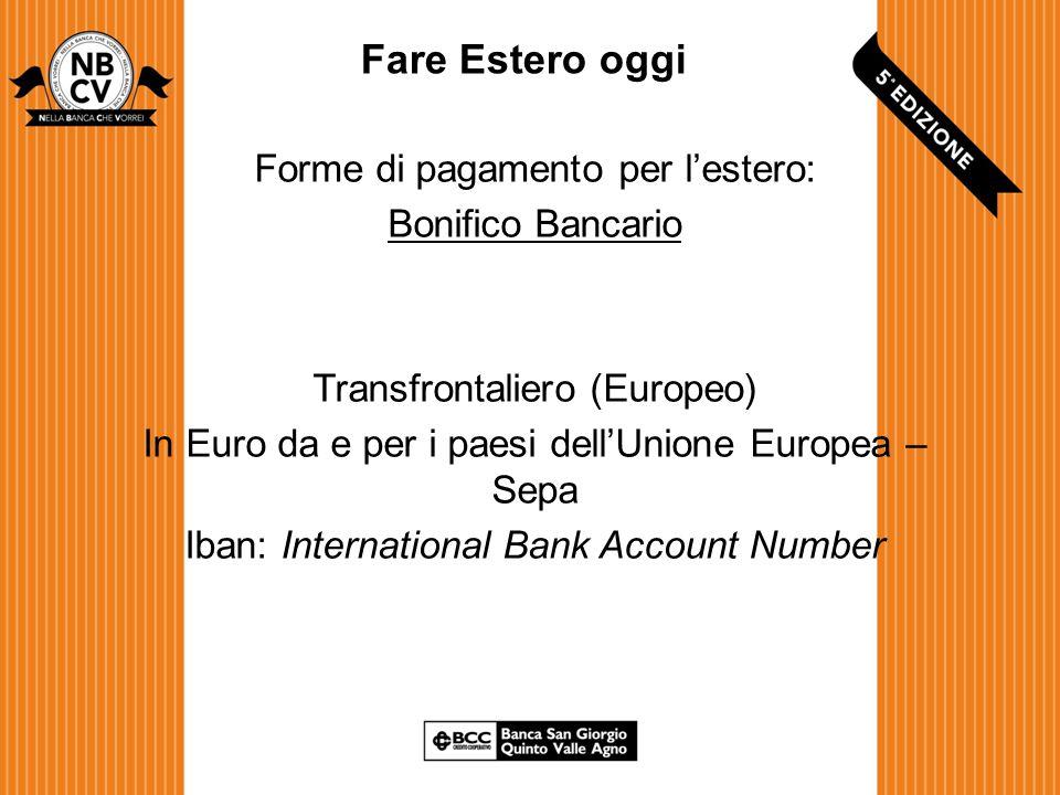 Fare Estero oggi Forme di pagamento per l'estero: Bonifico Bancario Transfrontaliero (Europeo) In Euro da e per i paesi dell'Unione Europea – Sepa Iban: International Bank Account Number