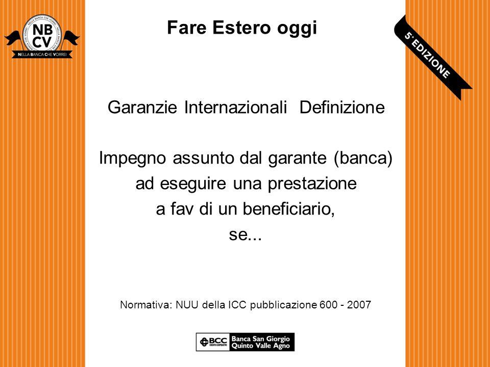 Garanzie Internazionali Definizione Impegno assunto dal garante (banca) ad eseguire una prestazione a fav di un beneficiario, se...