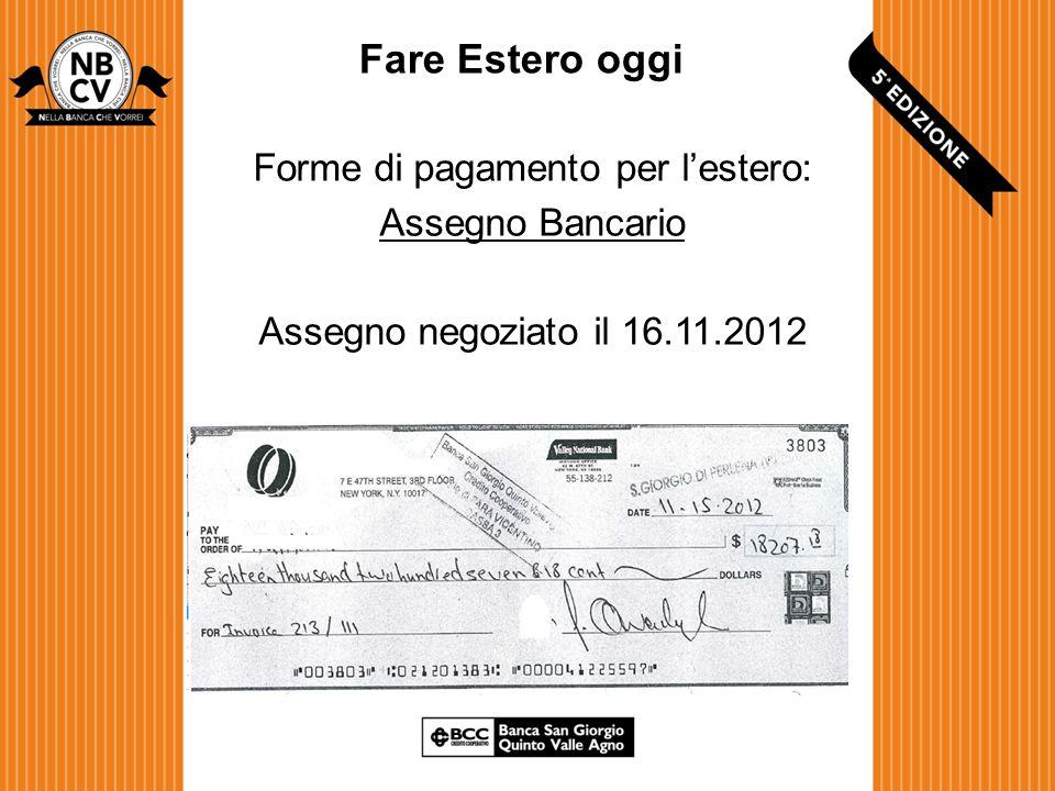 Fare Estero oggi Forme di pagamento per l'estero: Assegno Bancario Assegno negoziato il 16.11.2012