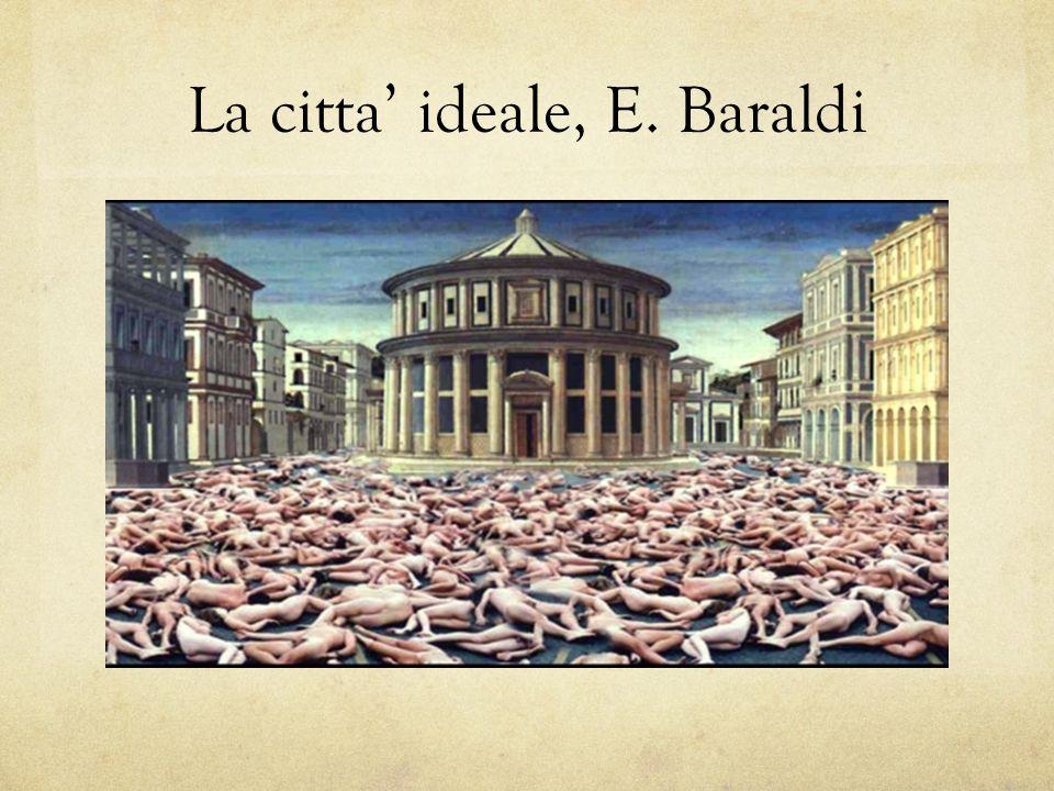 La citta' ideale, E. Baraldi