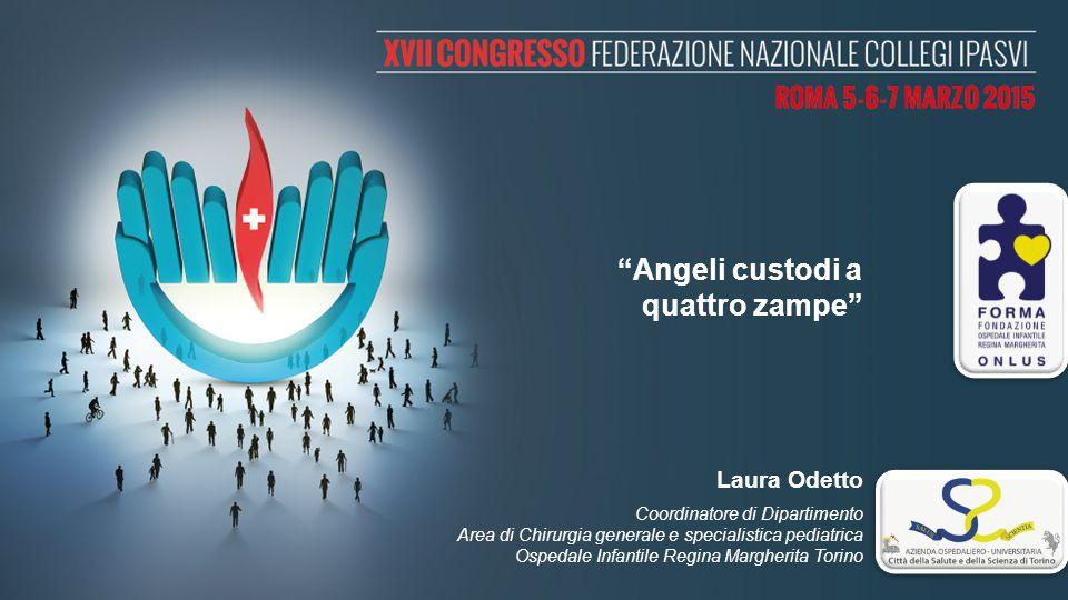 """""""Angeli custodi a quattro zampe"""" Laura Odetto Coordinatore di Dipartimento Area di Chirurgia generale e specialistica pediatrica Ospedale Infantile Re"""
