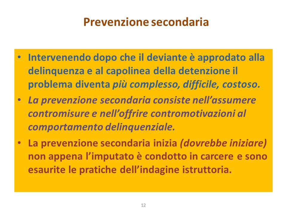 Prevenzione secondaria Intervenendo dopo che il deviante è approdato alla delinquenza e al capolinea della detenzione il problema diventa più complesso, difficile, costoso.