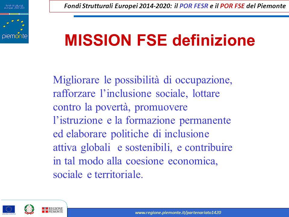 Fondi Strutturali Europei 2014-2020: il POR FESR e il POR FSE del Piemonte www.regione.piemonte.it/partenariato1420 MISSION FSE definizione Migliorare