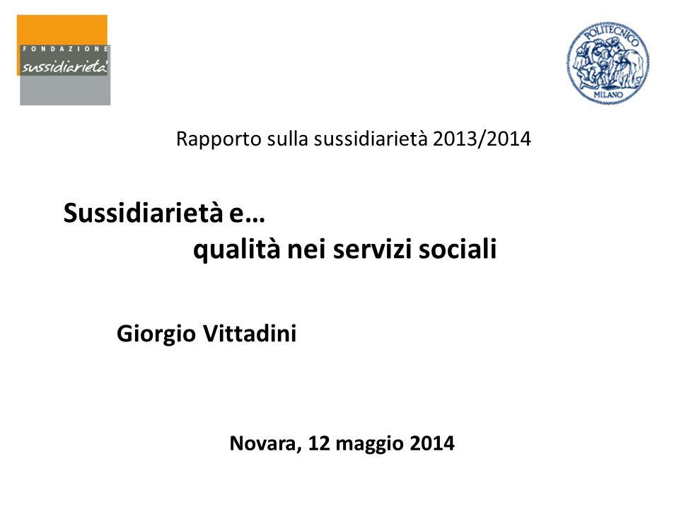Sussidiarietà e… qualità nei servizi sociali Giorgio Vittadini Rapporto sulla sussidiarietà 2013/2014 Novara, 12 maggio 2014