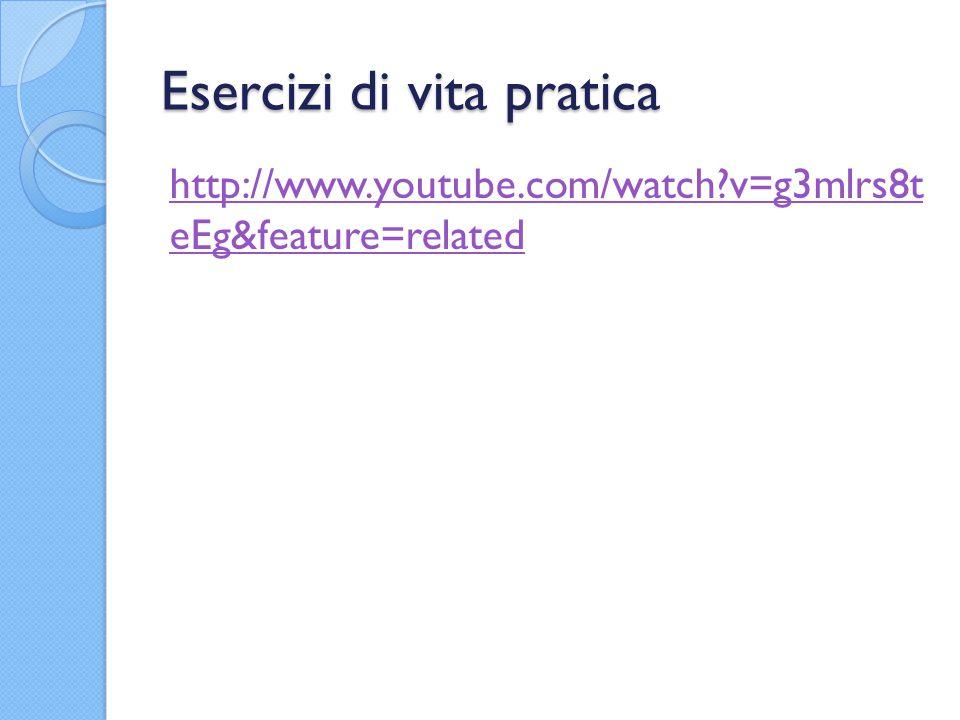 Esercizi di vita pratica http://www.youtube.com/watch?v=g3mlrs8t eEg&feature=related