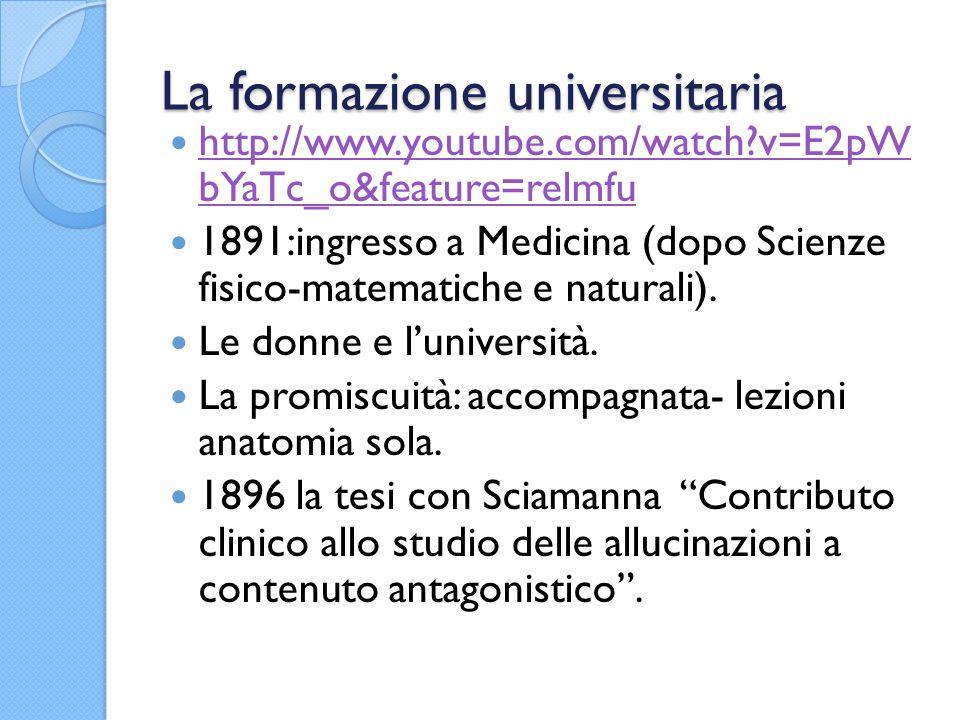La formazione universitaria http://www.youtube.com/watch?v=E2pW bYaTc_o&feature=relmfu http://www.youtube.com/watch?v=E2pW bYaTc_o&feature=relmfu 1891:ingresso a Medicina (dopo Scienze fisico-matematiche e naturali).