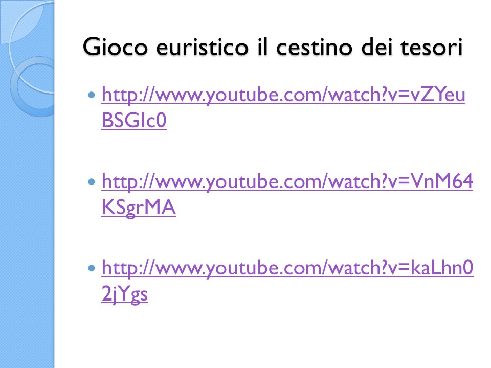 Gioco euristico il cestino dei tesori http://www.youtube.com/watch?v=vZYeu BSGIc0 http://www.youtube.com/watch?v=vZYeu BSGIc0 http://www.youtube.com/watch?v=VnM64 KSgrMA http://www.youtube.com/watch?v=VnM64 KSgrMA http://www.youtube.com/watch?v=kaLhn0 2jYgs http://www.youtube.com/watch?v=kaLhn0 2jYgs