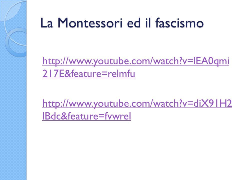 La Montessori ed il fascismo http://www.youtube.com/watch?v=lEA0qmi 217E&feature=relmfu http://www.youtube.com/watch?v=diX91H2 lBdc&feature=fvwrel