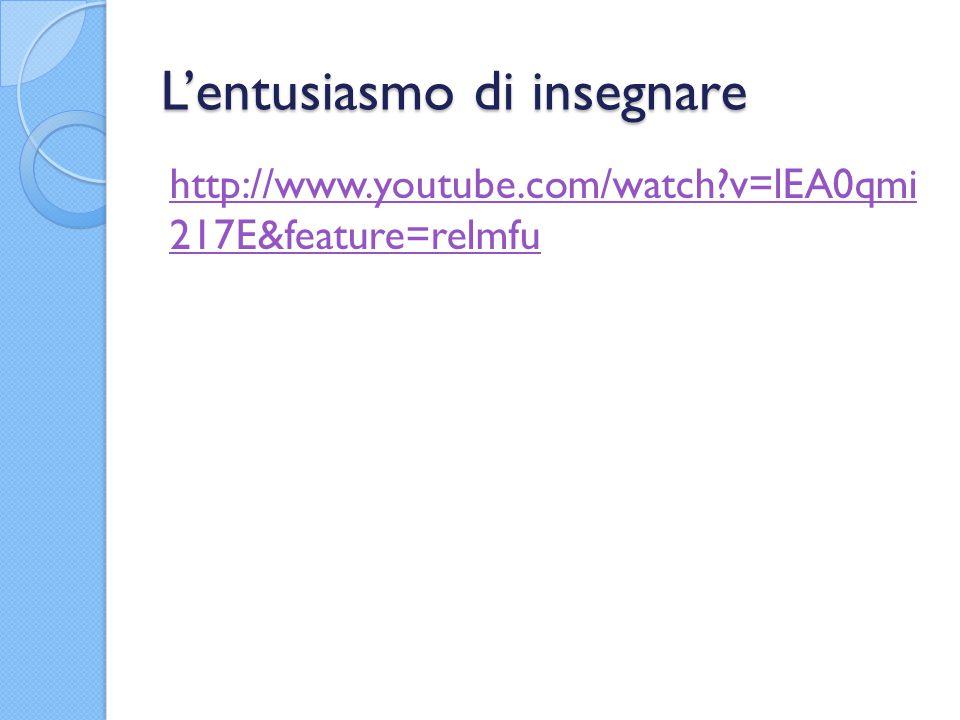 L'entusiasmo di insegnare http://www.youtube.com/watch?v=lEA0qmi 217E&feature=relmfu