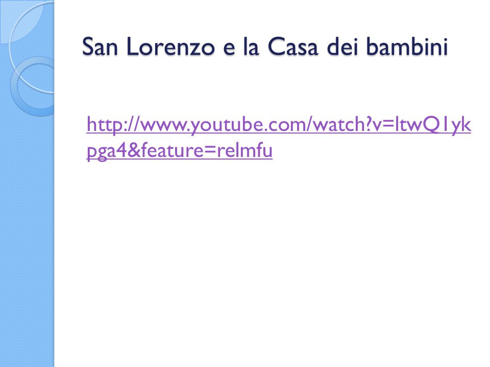 San Lorenzo e la Casa dei bambini http://www.youtube.com/watch?v=ltwQ1yk pga4&feature=relmfu