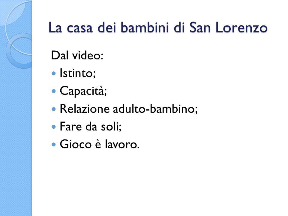 La casa dei bambini di San Lorenzo Dal video: Istinto; Capacità; Relazione adulto-bambino; Fare da soli; Gioco è lavoro.