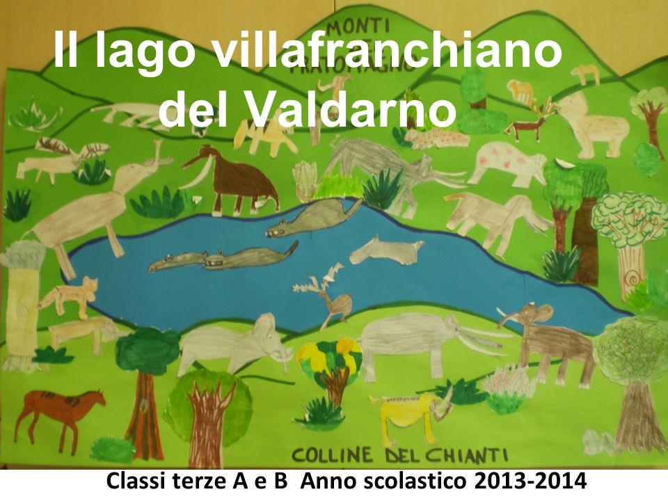 Il lago villafranchiano del Valdarno Classi terze A e B Anno scolastico 2013-2014