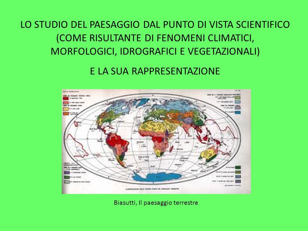 LO STUDIO DEL PAESAGGIO DAL PUNTO DI VISTA SCIENTIFICO (COME RISULTANTE DI FENOMENI CLIMATICI, MORFOLOGICI, IDROGRAFICI E VEGETAZIONALI) E LA SUA RAPP