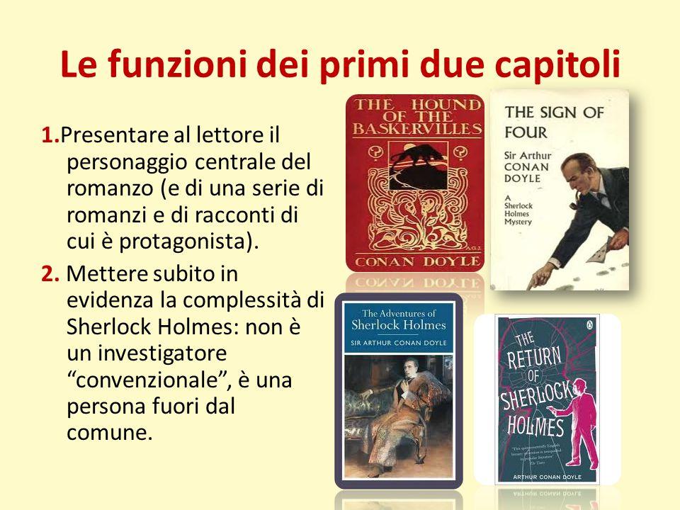 Le funzioni dei primi due capitoli 1.Presentare al lettore il personaggio centrale del romanzo (e di una serie di romanzi e di racconti di cui è prota
