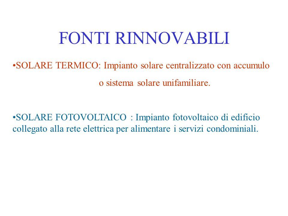 FONTI RINNOVABILI SOLARE TERMICO: Impianto solare centralizzato con accumulo o sistema solare unifamiliare. SOLARE FOTOVOLTAICO : Impianto fotovoltaic