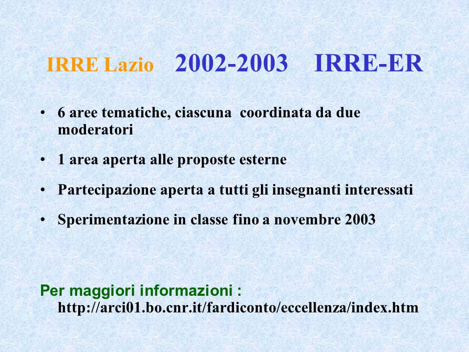 IRRE Lazio 2002-2003 IRRE-ER 6 aree tematiche, ciascuna coordinata da due moderatori 1 area aperta alle proposte esterne Partecipazione aperta a tutti