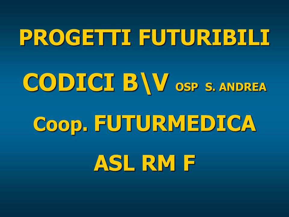PROGETTI FUTURIBILI CODICI B\V OSP S. ANDREA Coop. FUTURMEDICA ASL RM F