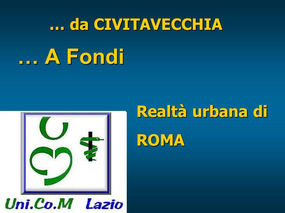 … da CIVITAVECCHIA … A Fondi Realtà urbana di ROMA