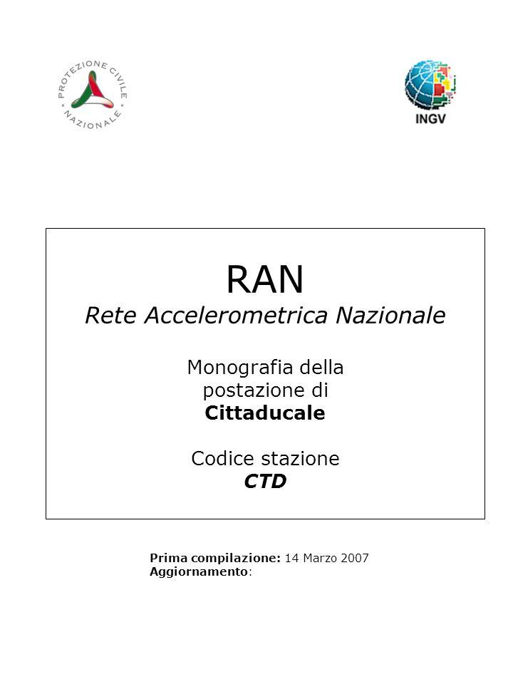 RAN Rete Accelerometrica Nazionale Monografia della postazione di Cittaducale Codice stazione CTD Prima compilazione: 14 Marzo 2007 Aggiornamento: