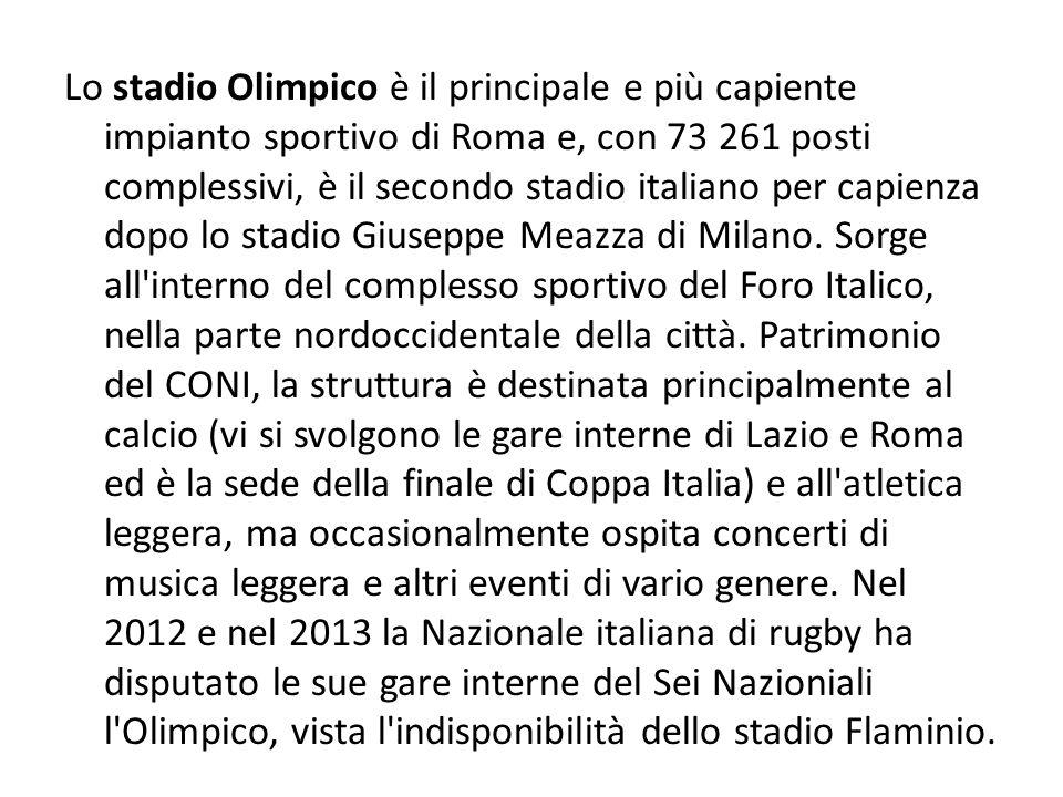 Lo stadio Olimpico è il principale e più capiente impianto sportivo di Roma e, con 73 261 posti complessivi, è il secondo stadio italiano per capienza