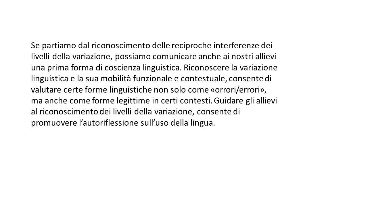 Se partiamo dal riconoscimento delle reciproche interferenze dei livelli della variazione, possiamo comunicare anche ai nostri allievi una prima forma di coscienza linguistica.