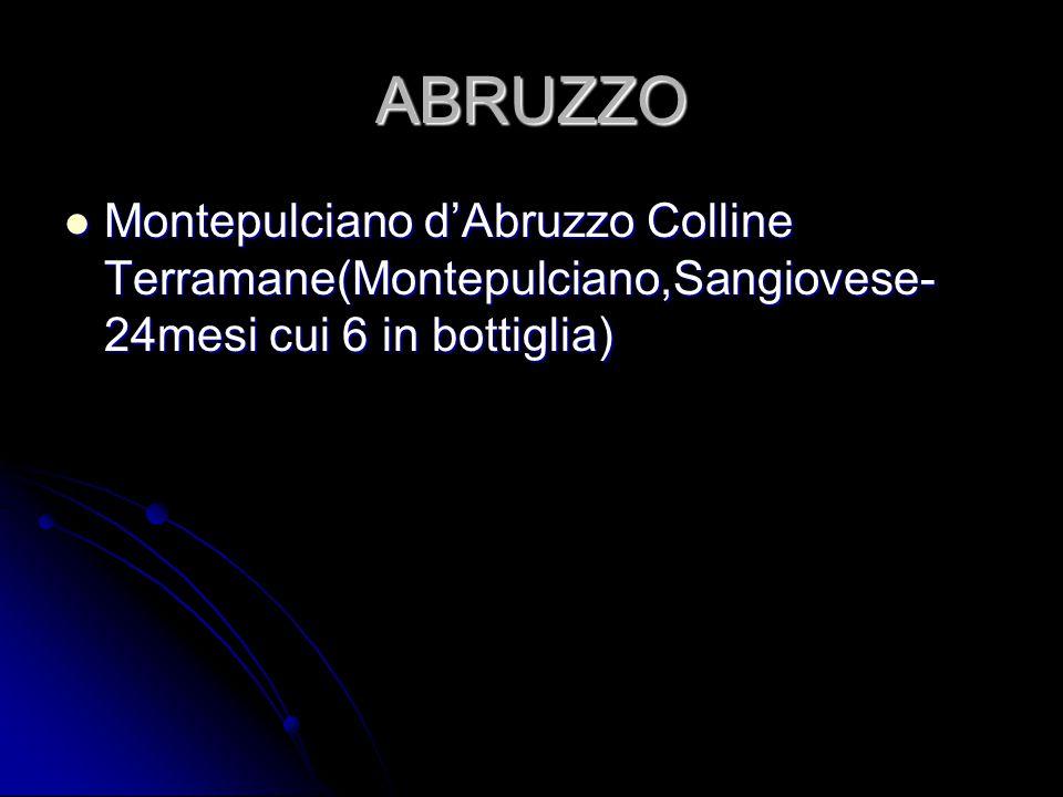 ABRUZZO Montepulciano d'Abruzzo Colline Terramane(Montepulciano,Sangiovese- 24mesi cui 6 in bottiglia) Montepulciano d'Abruzzo Colline Terramane(Monte