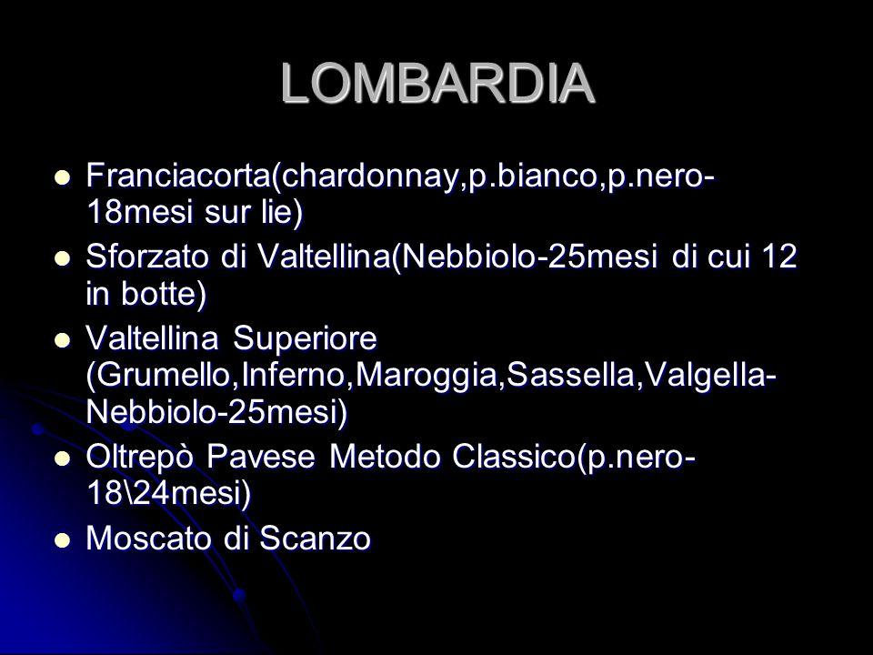 LOMBARDIA Franciacorta(chardonnay,p.bianco,p.nero- 18mesi sur lie) Franciacorta(chardonnay,p.bianco,p.nero- 18mesi sur lie) Sforzato di Valtellina(Neb
