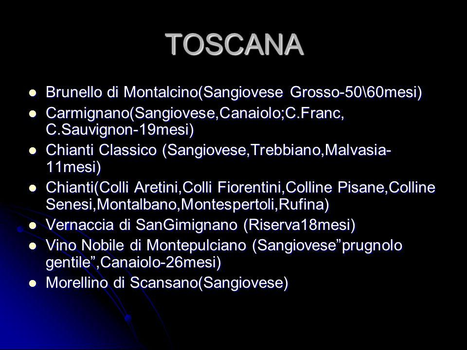 TOSCANA Brunello di Montalcino(Sangiovese Grosso-50\60mesi) Brunello di Montalcino(Sangiovese Grosso-50\60mesi) Carmignano(Sangiovese,Canaiolo;C.Franc