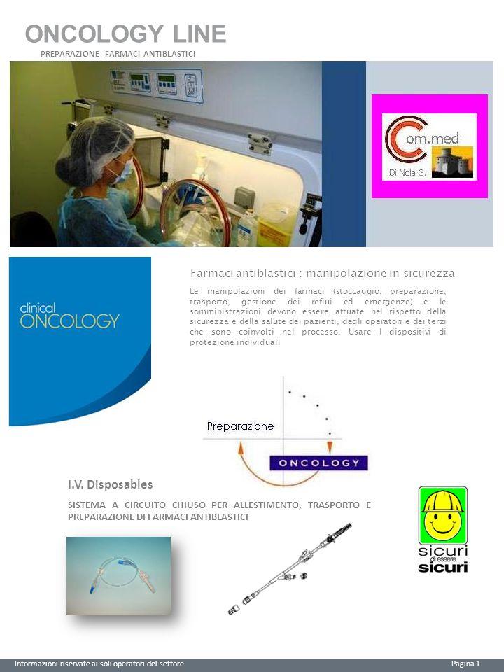 ONCOLOGY LINE Farmaci antiblastici : manipolazione in sicurezza Le manipolazioni dei farmaci (stoccaggio, preparazione, trasporto, gestione dei reflui