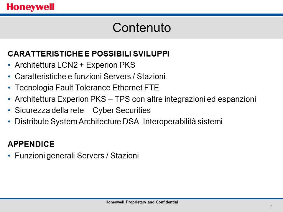 4 Honeywell Proprietary and Confidential Contenuto CARATTERISTICHE E POSSIBILI SVILUPPI Architettura LCN2 + Experion PKS Caratteristiche e funzioni Servers / Stazioni.