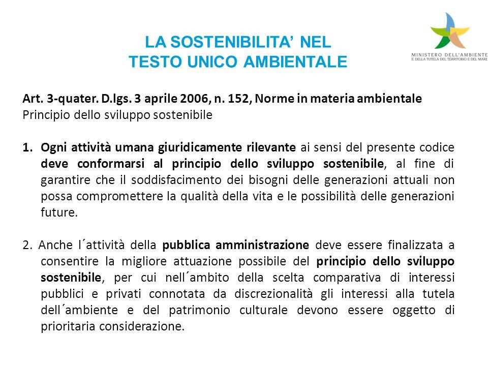 LA SOSTENIBILITA' NEL TESTO UNICO AMBIENTALE Art. 3-quater. D.lgs. 3 aprile 2006, n. 152, Norme in materia ambientale Principio dello sviluppo sosteni
