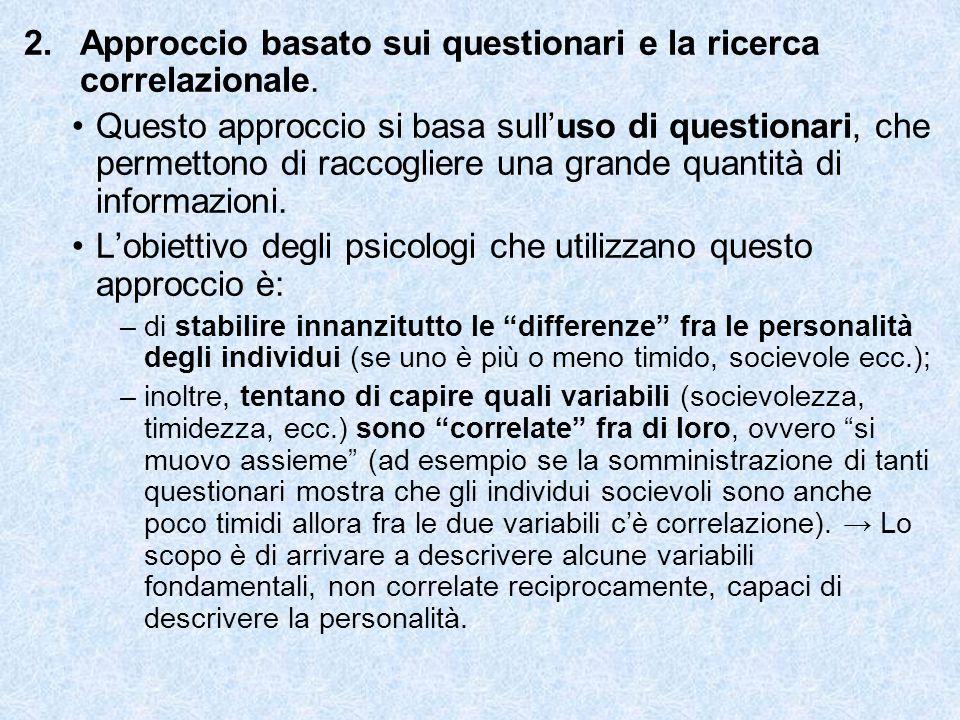 2.Approccio basato sui questionari e la ricerca correlazionale. Questo approccio si basa sull'uso di questionari, che permettono di raccogliere una gr