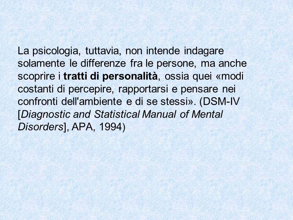 La psicologia, tuttavia, non intende indagare solamente le differenze fra le persone, ma anche scoprire i tratti di personalità, ossia quei «modi cost