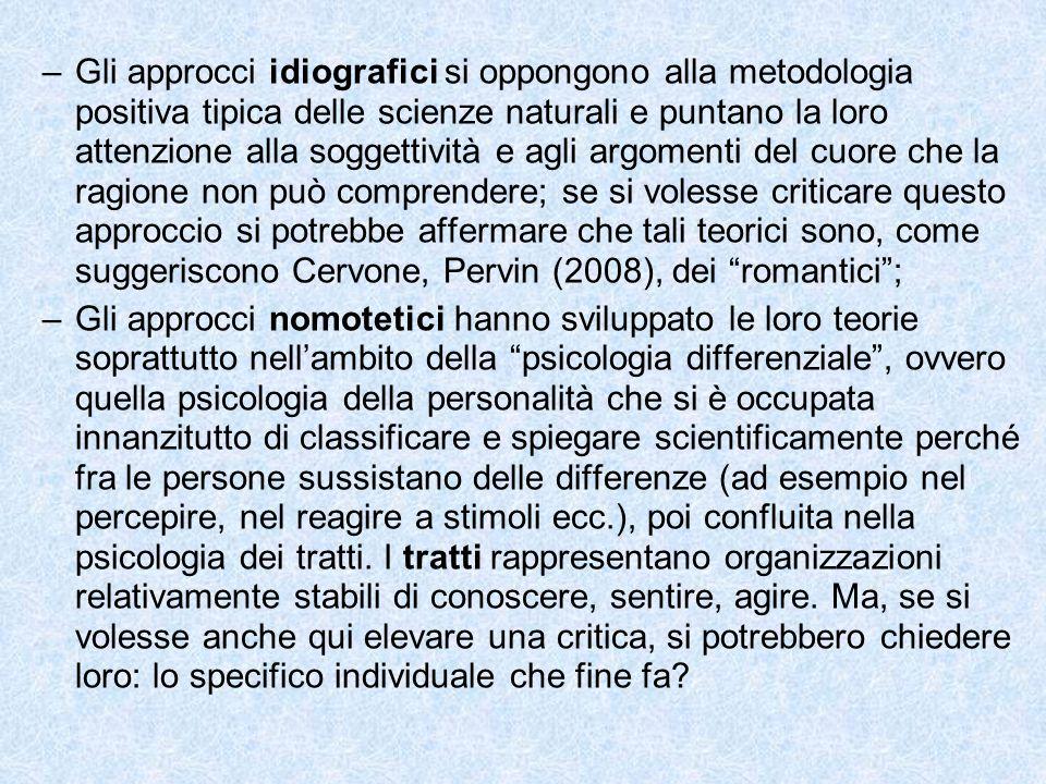 –Gli approcci idiografici si oppongono alla metodologia positiva tipica delle scienze naturali e puntano la loro attenzione alla soggettività e agli a