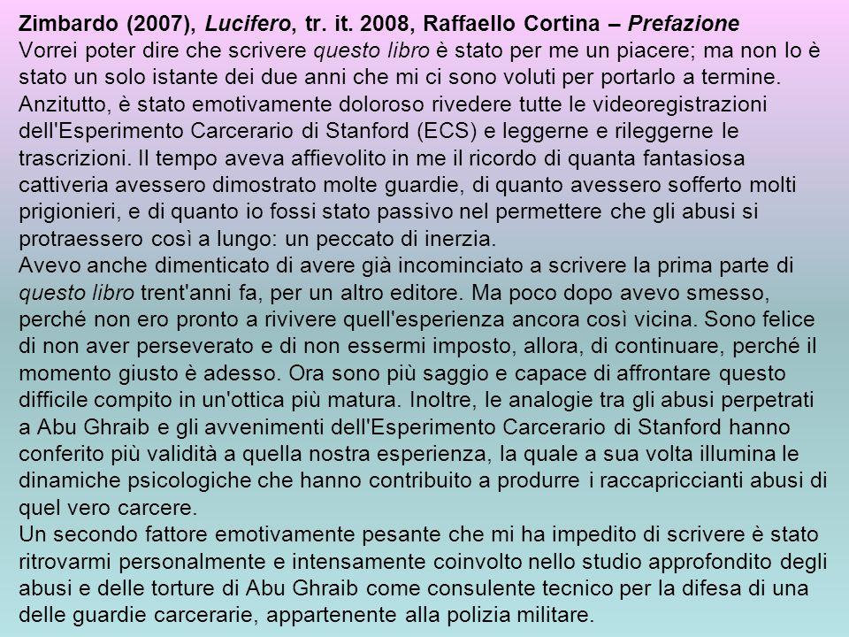 Zimbardo (2007), Lucifero, tr. it. 2008, Raffaello Cortina – Prefazione Vorrei poter dire che scrivere questo libro è stato per me un piacere; ma non