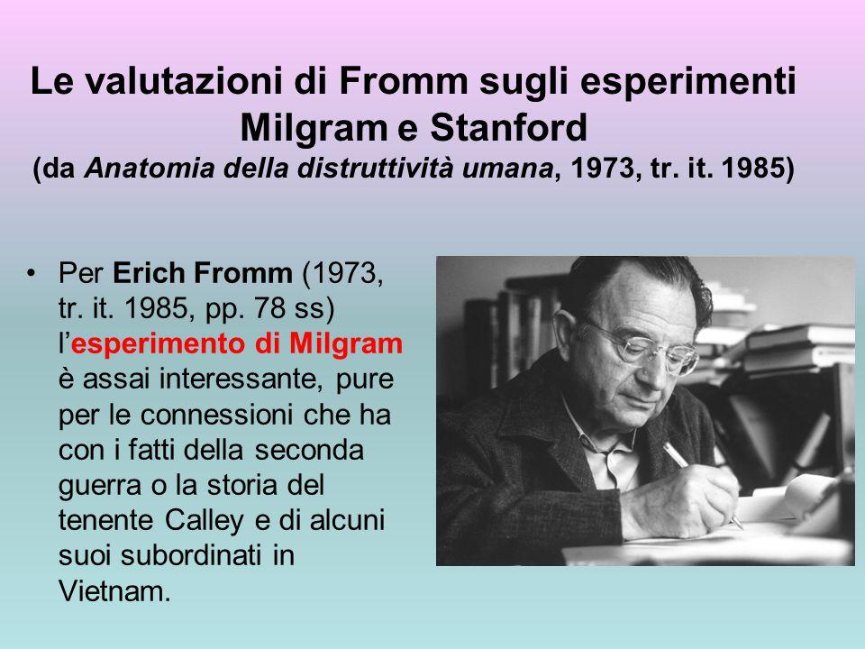 Le valutazioni di Fromm sugli esperimenti Milgram e Stanford (da Anatomia della distruttività umana, 1973, tr. it. 1985) Per Erich Fromm (1973, tr. it